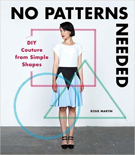 No Patterns Needed: DIY Couture from Simple Shapes: Amazon.co.uk: Rosie Martin: 9781780678283: Books