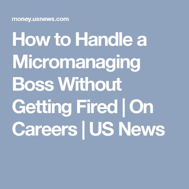 How to Handle a Micromanaging Boss Without Getting Fired | On Careers | US News