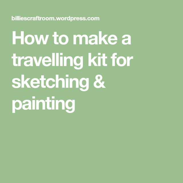 How to make a travelling kit for sketching & painting