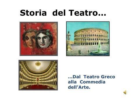 Storia del Teatro… …Dal Teatro Greco alla Commedia dellArte.