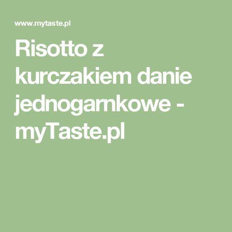Risotto z kurczakiem danie jednogarnkowe - myTaste.pl