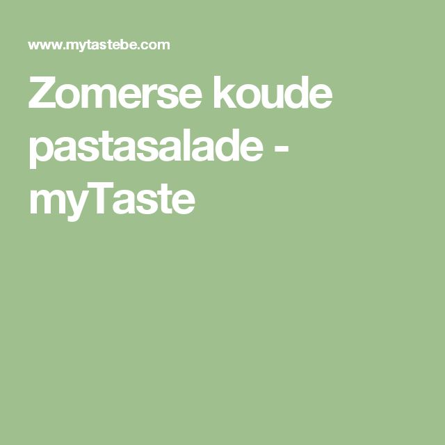 Zomerse koude pastasalade - myTaste