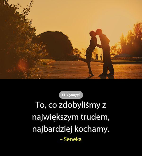 To, co zdobyliśmy z największym trudem, najbardziej kochamy.