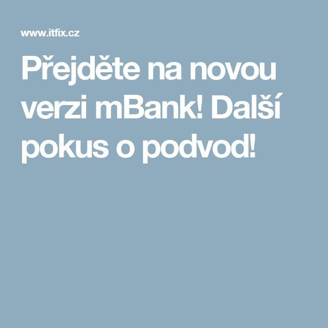 Přejděte na novou verzi mBank! Další pokus o podvod!
