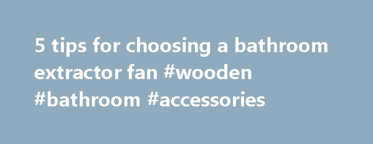 5 tips for choosing a bathroom extractor fan #wooden #bathroom #accessories http://bathroom.remmont.com/5-tips-for-choosing-a-bathroom-extractor-fan-wooden-bathroom-accessories/  #extractor fans bathroom What type of extractor fan? There are 3 main types of bathroom extractor fan to choose from: axial, centrifugal and inline. Axial fans are generally the least powerful, but are fine for most situations. They shouldn't be ducted more than 2-3m, so should really only be installed on a wall…