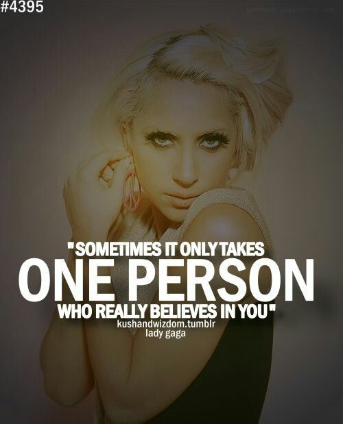 Sometimes it only takes one person who really believes in you.