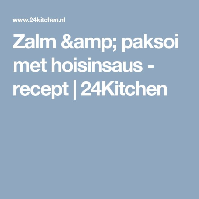 Zalm & paksoi met hoisinsaus - recept | 24Kitchen