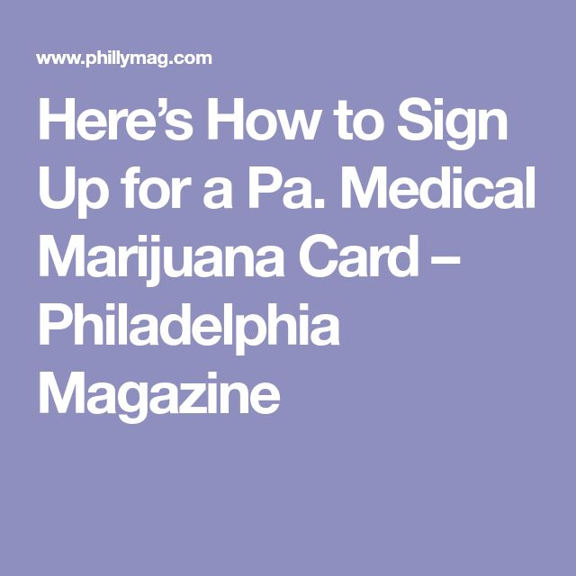 Here's How to Sign Up for a Pa. Medical Marijuana Card – Philadelphia Magazine