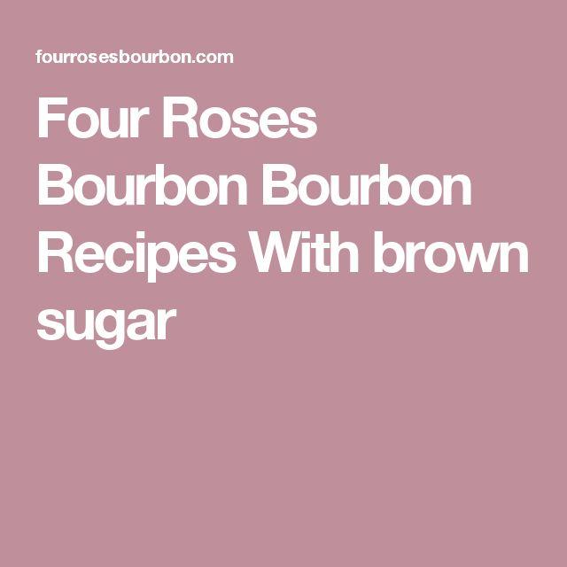 Four Roses Bourbon  Bourbon Recipes With brown sugar