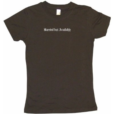 Married But Available Womens Babydoll Petite Fit Tee Shirt in 6 Colors Small thru XL