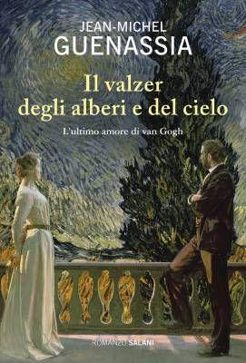 L'ultimo amore di Van Gogh raccontato da Jean-Michel Guenassia