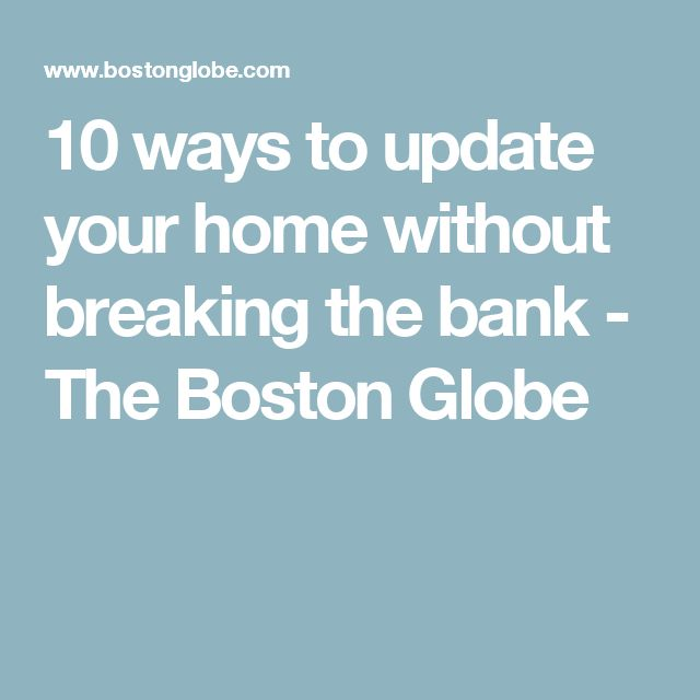 10 ways to update your home without breaking the bank - The Boston Globe
