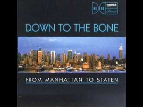 "Down To The Bone -"" Brooklyn Heights - From Manhattan To Staten"" - Down to the Bone is an acid jazz group led by British DJ Stuart Wade, who formed the band with Chris Morgans (who has now left) in 1996. The group is very popular in the UK,where they are ""hailed as the kings of UK jazz groove."" Their music is a mix of funk and jazz."