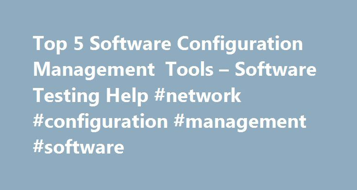 Top 5 Software Configuration Management Tools – Software Testing Help #network #configuration #management #software http://charlotte.remmont.com/top-5-software-configuration-management-tools-software-testing-help-network-configuration-management-software/  Top 5 Software Configuration Management Tools Today we are going to see list of top Software Configuration management tools : A software or application is made up of number of physical entities which includes requirement documents, source…