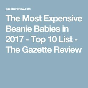 The Most Expensive Beanie Babies in 2017 - Top 10 List - The Gazette Review