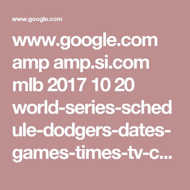 www.google.com amp amp.si.com mlb 2017 10 20 world-series-schedule-dodgers-dates-games-times-tv-channel