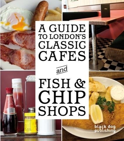 A Guide to London's Classic Cafes and Fish and Chips Shops.