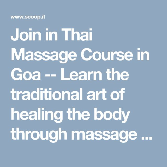 Join in Thai Massage Course in Goa  --  Learn the traditional art of healing the body through massage joining the Thai massage course in Goa. You will learn massaging art like pressing, rubbing and kneading the body in the live project. Contact us to enrol in the Thai course today.   #AyurvedamassagetraininginIndia