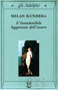 L'insostenibile leggerezza dell'essere - Kundera Milan