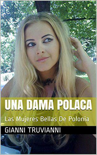 Una Dama Polaca: Las Mujeres Bellas De Polonia (Spanish Edition) by Gianni Truvianni https://www.amazon.ca/dp/B00IK4CWLS/ref=cm_sw_r_pi_dp_B-odxbT1WPS7R