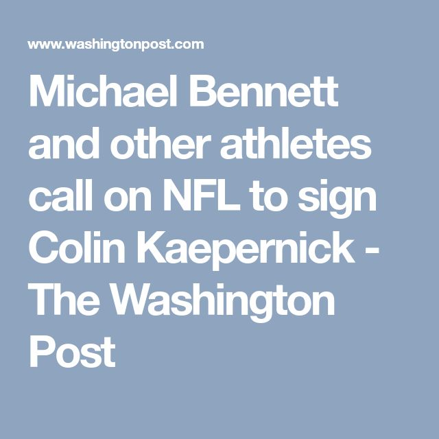 Michael Bennett and other athletes call on NFL to sign Colin Kaepernick - The Washington Post