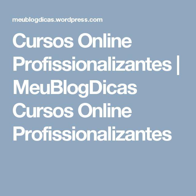 Cursos Online Profissionalizantes | MeuBlogDicas  Cursos Online Profissionalizantes