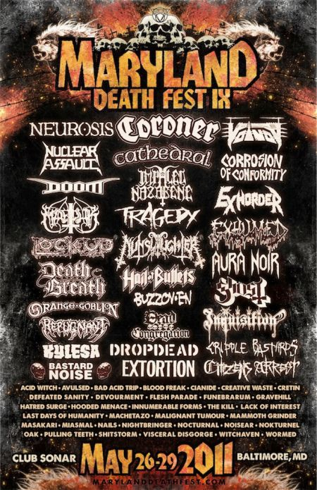 http://metalodyssey.net/2011/03/19/maryland-death-fest-ix-may-26th-thru-29th-2011-metal-bands-listed-and-info/