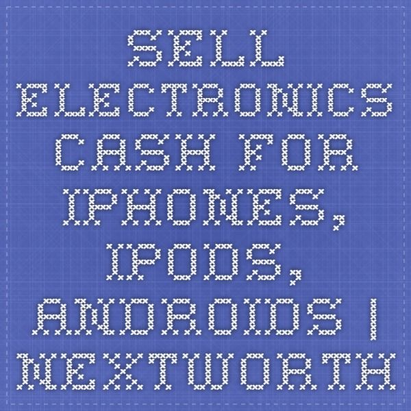 Sell Electronics. Cash for iPhones, iPods, Androids | NextWorth