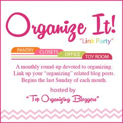 ORGANIZE IT!  A blog link party devoted entirely to organizing!!    -  A Bowl Full of Lemons