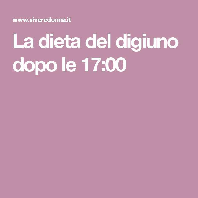 La dieta del digiuno dopo le 17:00