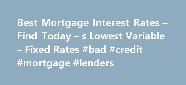 Best Mortgage Interest Rates – Find Today – s Lowest Variable – Fixed Rates #bad #credit #mortgage #lenders http://mortgage.remmont.com/best-mortgage-interest-rates-find-today-s-lowest-variable-fixed-rates-bad-credit-mortgage-lenders/  #houston mortgage rates # Location Please ensure your location is correct in order to find the best rates available in your area. Best Mortgage Rates in Canada Rates updated: September 17, 2016 12:06 PM We shop the most competitive brokers, lenders and banks…