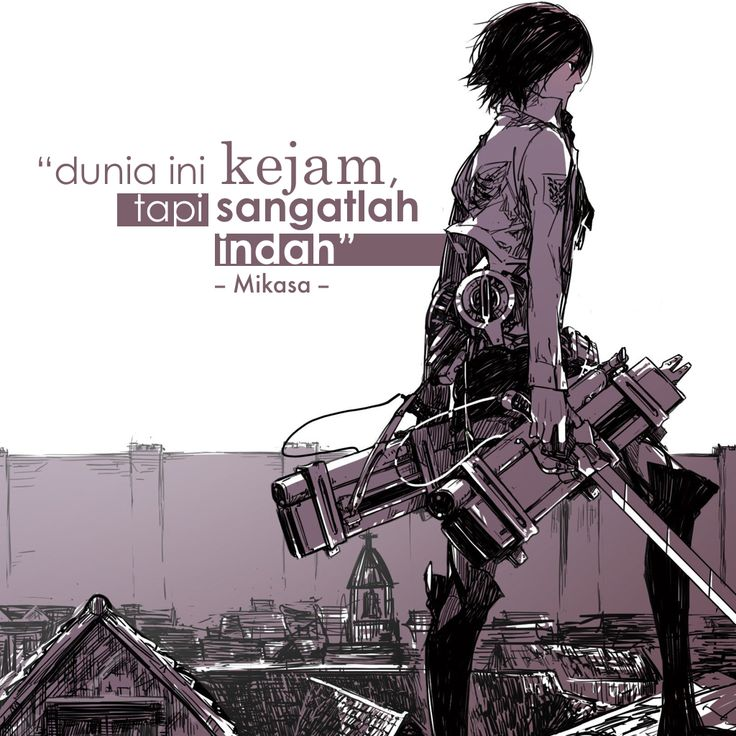 "Quotes Mikasa : ""Dunia ini kejam tapi.. sangatlah indah"" Anime : Shingeki no kyojin"