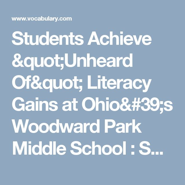 """Students Achieve """"Unheard Of"""" Literacy Gains at Ohio's Woodward Park Middle School : Success Stories : Vocabulary.com"""