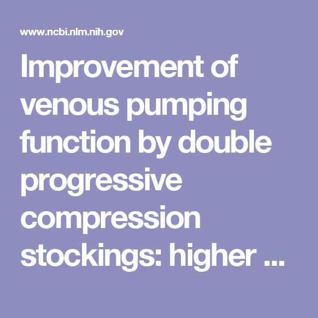 Improvement of venous pumping function by double progressive compression stockings: higher pressure over the calf is more important than a graduate... - PubMed - NCBI