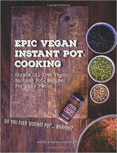 Epic Vegan Instant Pot Cooking: Simple Oil-Free Instant Pot Vegan Recipes For Lazy F@cks: Hannah M Janish, Derek R Howlett: 9781530144600: Amazon.com: Books