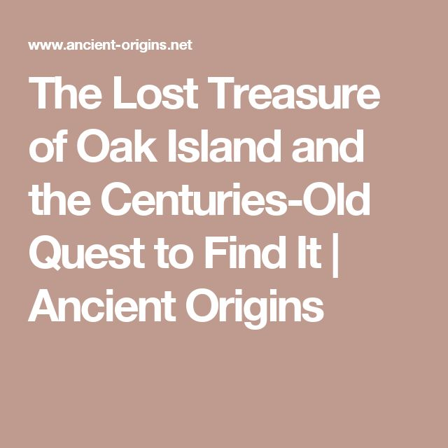 The Lost Treasure of Oak Island and the Centuries-Old Quest to Find It | Ancient Origins