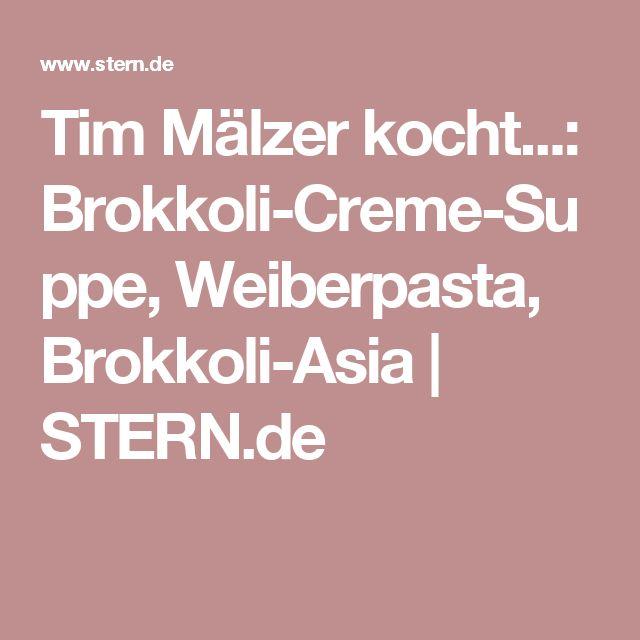 Tim Mälzer kocht...: Brokkoli-Creme-Suppe, Weiberpasta, Brokkoli-Asia | STERN.de