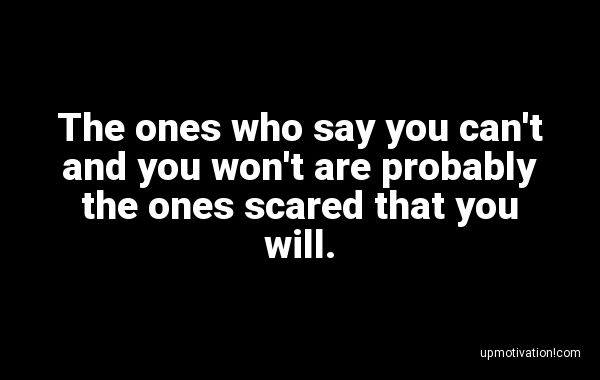 The ones who say you can�t and