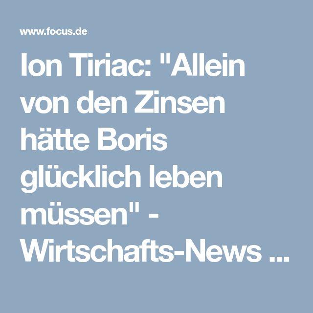 """Ion Tiriac: """"Allein von den Zinsen hätte Boris glücklich leben müssen"""" - Wirtschafts-News - FOCUS Online"""