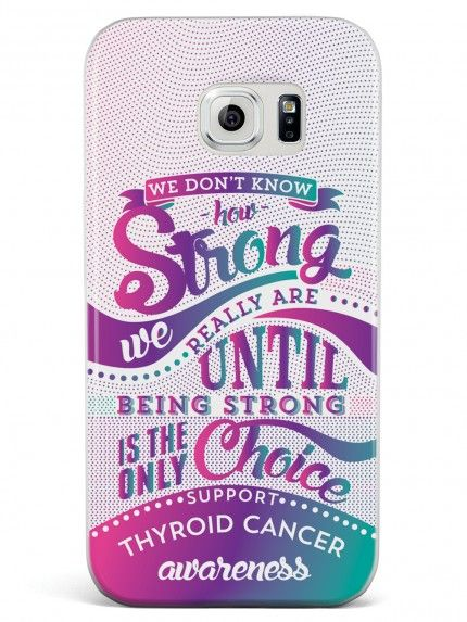 How Strong - Thyroid Cancer Awareness  Case for Galaxy S6