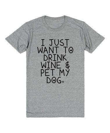 Another great find on #zulily! Heather Gray 'Drink Wine & Pet My Dog' Crewneck Tee #zulilyfinds