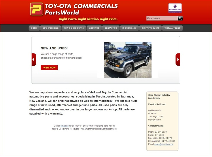 We are importers, exporters and recyclers of 4x4 and Toyota Commercial automotive parts and accessories, specialising in Toyota.Located in Tauranga, New Zealand, we can ship nationwide as well as internationally. We stock a huge range of new, used, aftermarket and genuine parts. All used parts are fully dismantled and racked undercover in our large modern workshop. All parts are supplied with a warranty.