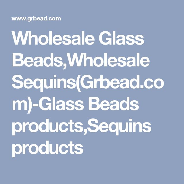 Wholesale Glass Beads,Wholesale Sequins(Grbead.com)-Glass Beads products,Sequins products