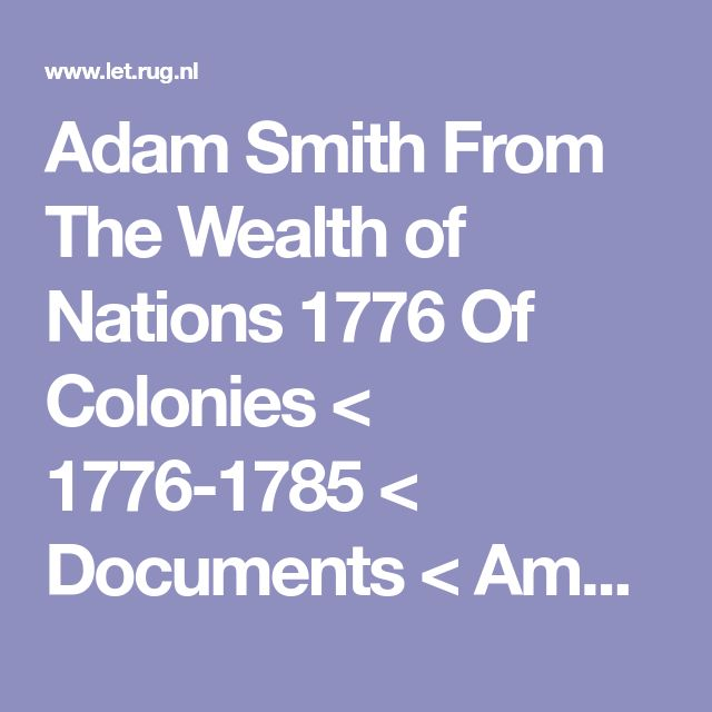 Adam Smith From The Wealth of Nations 1776 Of Colonies < 1776-1785 < Documents < American History From Revolution To Reconstruction and beyond