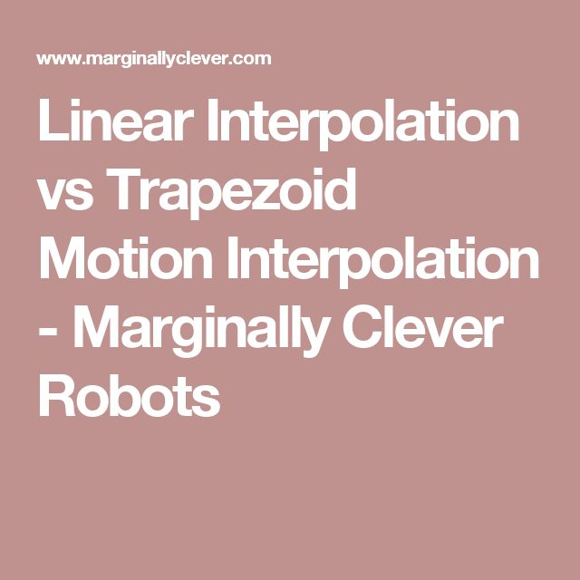 Linear Interpolation vs Trapezoid Motion Interpolation - Marginally Clever Robots