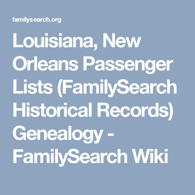 Louisiana, New Orleans Passenger Lists (FamilySearch Historical Records) Genealogy - FamilySearch Wiki