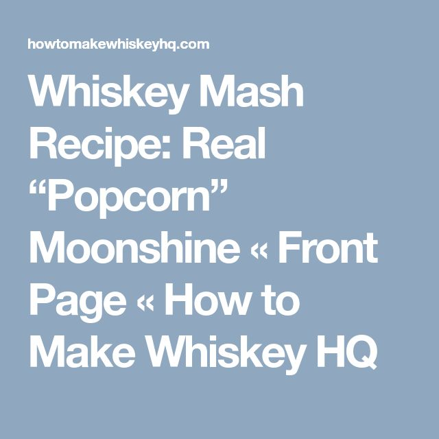 "Whiskey Mash Recipe: Real ""Popcorn"" Moonshine « Front Page « How to Make Whiskey HQ"