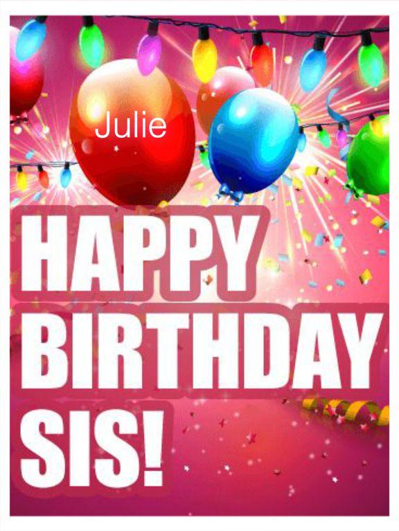 Pin By Drk Angel6 On J S Julie Happy Birthday Sis Happy