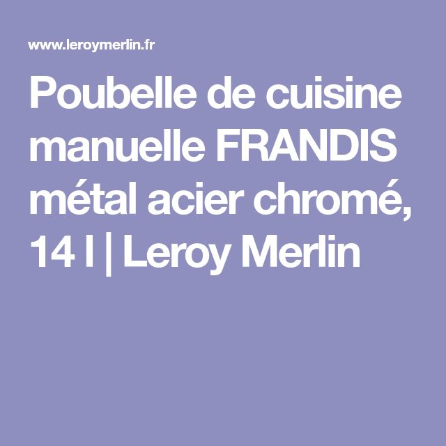 Poubelle de cuisine manuelle FRANDIS métal acier chromé, 14 l   Leroy Merlin