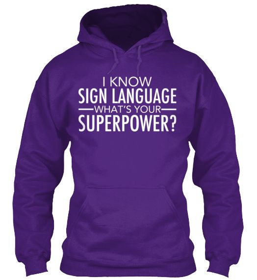 I Know Sign Language Hoodie! She wants it and on my wish list!